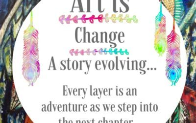 ART IS CHANGE: A story evolving…